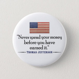 Jefferson: Never spend money before... 2 Inch Round Button
