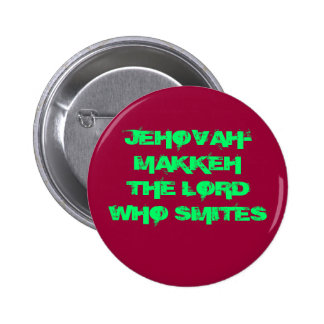 JEHOVAH-MAKKEH THE LORD WHO SMITES 2 INCH ROUND BUTTON