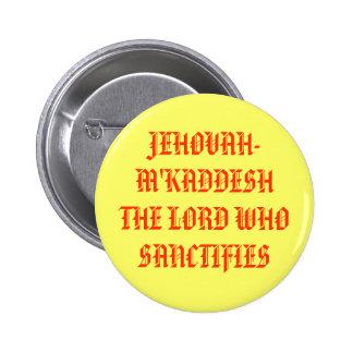 JEHOVAH-M'KADDESHTHE LORD WHOSANCTIFIES BUTTONS