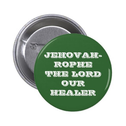 JEHOVAH-ROPHE THE LORD OUR HEALER PINBACK BUTTON