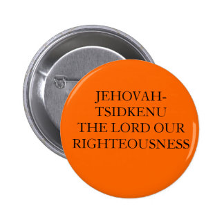 JEHOVAH-TSIDKENU THE LORD OUR RIGHTEOUSNESS 2 INCH ROUND BUTTON