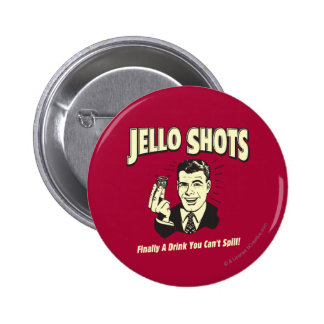 Jello Shots: Drink You Can't Spill 2 Inch Round Button