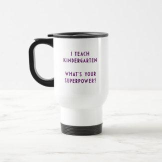 J'enseigne à jardin d'enfants ce qui est la votre mug de voyage en acier inoxydable