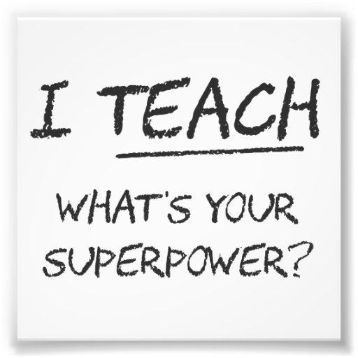 J'enseigne ce qui est la votre superpuissance ?  tirage photo