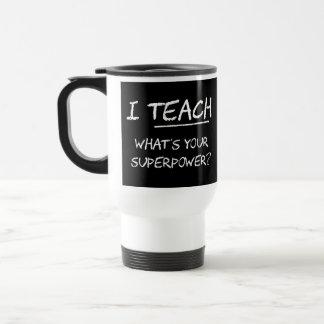 J'enseigne ce qui est la votre superpuissance ? mug de voyage en acier inoxydable