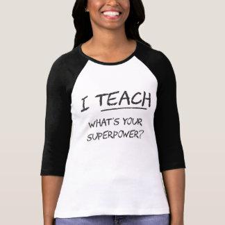 J'enseigne ce qui est la votre superpuissance ? t-shirt