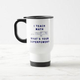 J'enseigne des maths/ce qui est la votre mug de voyage en acier inoxydable