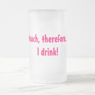 J'enseigne, donc…. Je bois ! Frosted Glass Beer Mug