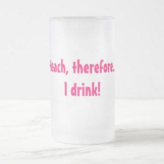 J'enseigne, donc…. Je bois ! Mug En Verre Givré