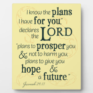 Jeremiah 29:11 I know the plans I have for you... Plaque