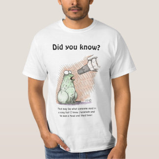 Jeremiah the toad, Did you know? T-Shirt