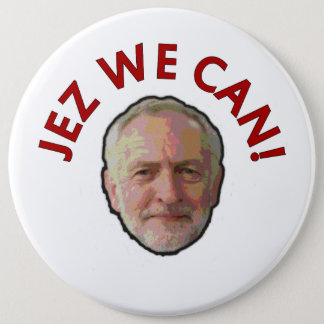 "Jeremy Corbyn ""Jez We Can"" Badge 6 Inch Round Button"