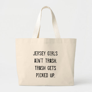 Jersey Girls ain't trash. Trash gets picked up. Jumbo Tote Bag