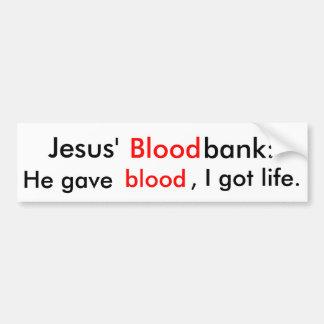 Jesus' Bloodbank: He gave blood, I got life. Bumper Sticker