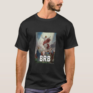 Jesus BRB T-Shirt