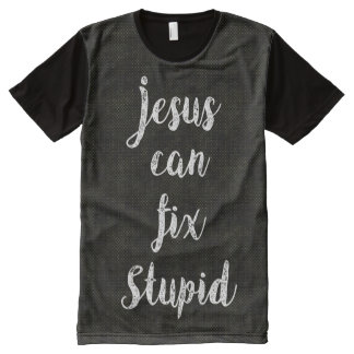 Jesus can fix stupid All-Over-Print T-Shirt