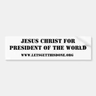 Jesus Christ for President of the World Bumper Sticker