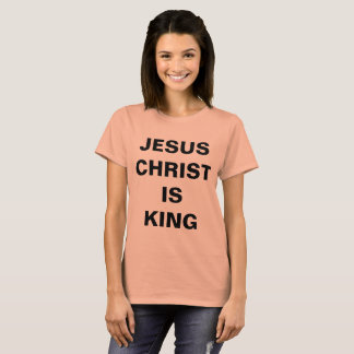 """Jesus Christ Is King"" Women's T-shirt"