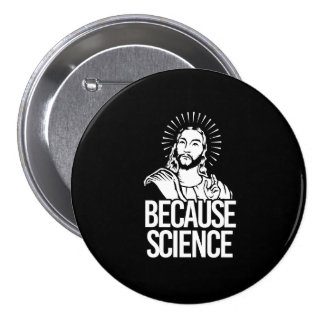 Jesus Concurs - Because Science - white - - Pro-Sc 3 Inch Round Button