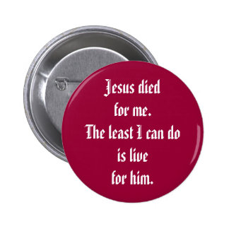 Jesus died for me. The least I can do is live f... 2 Inch Round Button
