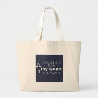 Jesus Died for My Space in Heaven Large Tote Bag
