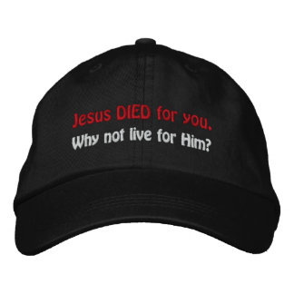 Jesus DIED for you. Why not live for Him? Embroidered Baseball Caps