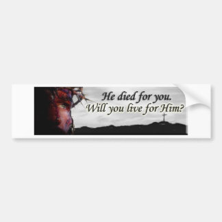 Jesus died for you, will you live for Him? Bumper Sticker
