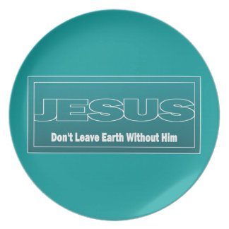 JESUS Don't Leave Earth Without Him Plate