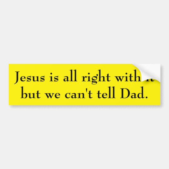 Jesus is all right with it bumper sticker