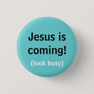 Jesus is coming! 1 inch round button