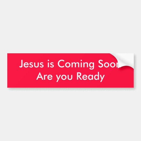 Jesus is Coming SoonAre you Ready Bumper Sticker