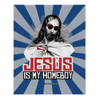 Jesus is my Homeboy Poster