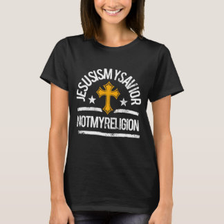 Jesus Is My Savior. Not My Religion. T-Shirt