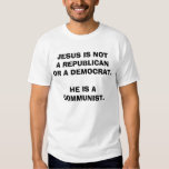JESUS IS NOTA REPUBLICANOR A DEMOCRAT.HE IS A C... T SHIRTS