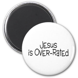 Jesus Is Over Rated Magnet