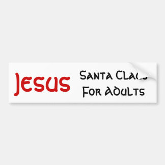 Jesus Is Santa For Adults Bumper Sticker