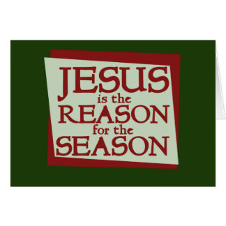 Jesus is the reason for the season greeting card