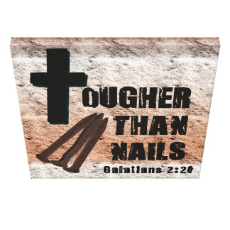 Jesus is tougher than nails, sin, satan, ect... stretched canvas print