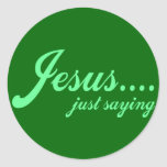 Jesus.....just saying classic round sticker