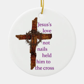 Jesus Love Not Nails Held Him To The Cross Ceramic Ornament