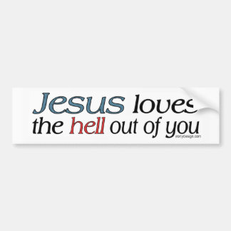 Jesus Loves The Hell Out Of You Bumper Sticker