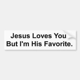 Jesus Loves You. But I'm His Favorite. Bumper Sticker