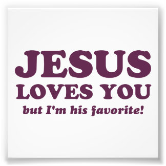 Jesus Loves You But I'm His Favorite Photograph
