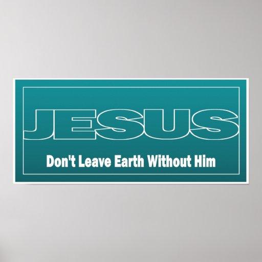 JÉSUS ne laissent pas la terre sans lui Affiches