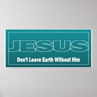 JÉSUS ne laissent pas la terre sans lui Poster