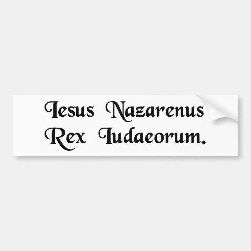 Jesus of Nazareth, King of the Jews. Bumper Stickers
