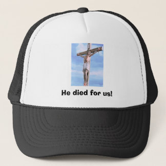 Jesus_On_Cross_2, He died for us! Trucker Hat