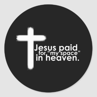 Jesus Paid for My Space in Heaven Round Sticker