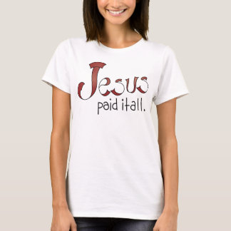 Jesus Paid It All Shirt