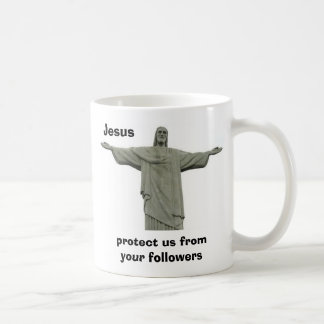 Jesus protect us from your followers coffee mug